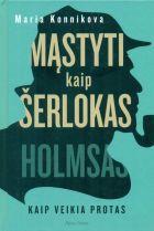 Kaip veikia protas: Mąstyti kaip Šerlokas Holmsas