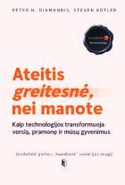 Ateitis yra greitesnė, nei manote: kaip technologijos transformuoja verslą, pramonę ir mūsų gyvenimus