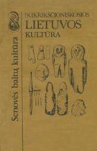 Ikikrikščioniškosios Lietuvos kultūra. Senovės baltų kultūra. Istoriniai ir teoriniai aspektai