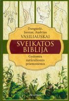 Sveikatos biblija. Gydomės natūraliais būdais