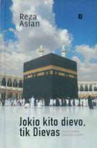 Jokio kito dievo, tik Dievas. Islamo ištakos, evoliucija ir ateitis