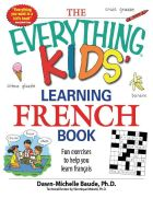 The Everything Kids' Learning French Book: Fun exercises to help you learn français